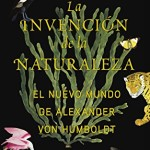 La invención de la naturaleza: Aventuras, historia y cambio climático en un solo libro